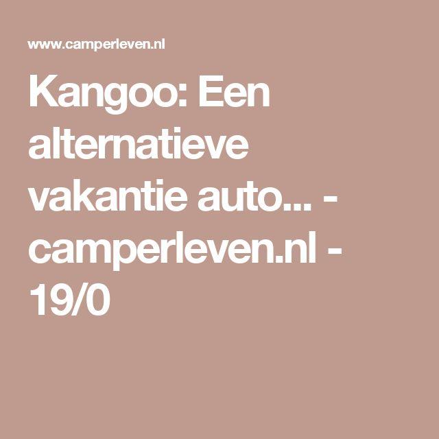 Kangoo: Een alternatieve vakantie auto... - camperleven.nl - 19/0