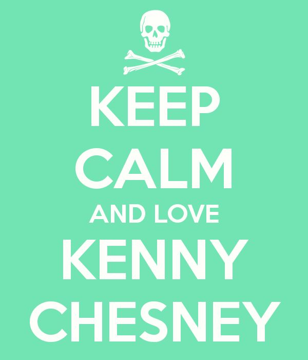 Keep Calm & Love Kenny Chesney - Done and done.