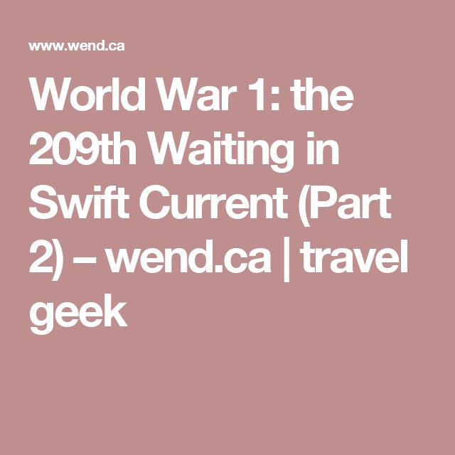 World War 1: the 209th Waiting in Swift Current (Part 2) – wend.ca | travel geek