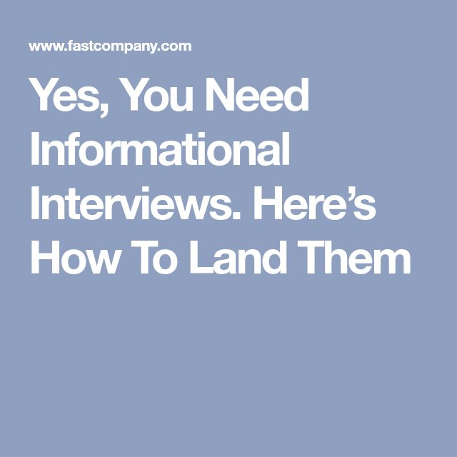 Yes, You Need Informational Interviews. Here's How To Land Them