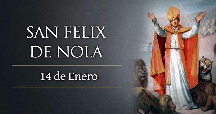 San Felix de Nola fue un obispo romano que padeció las persecuciones desatadas por los emperadores Decio y Valeriano, por lo que es venerado como confesor de la fe y también mártir.