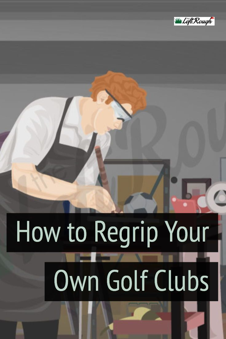 How To Regrip Golf Clubs The Left Rough Golf Clubs Golf Golf Club Covers