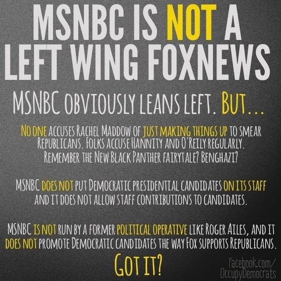 MSNBC is not like Fox News. There are huge differences. Especially the fairy tale side. Plus there is Rachel Maddow, the best journalist on the air There's more, but that's a start.