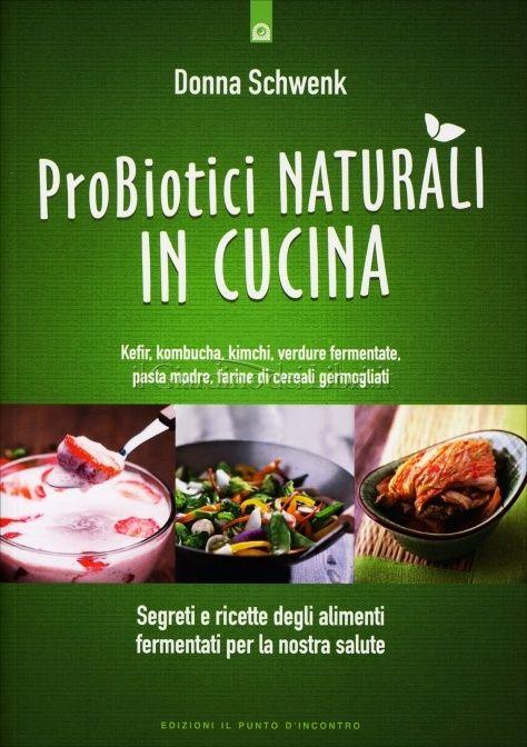 Probiotici Naturali in Cucina. Segreti e ricette degli alimenti fermentati per la nostra salute