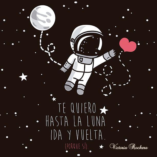 Te quiero hasta la luna ida y vuelta (porque sí).  www.victoriarockera.com
