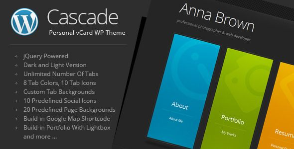 Cascade is a minimalistic personal vCard WordPress Theme based on colorful vertical menu tabs. Tabs are presenting content of the pages. Each page is a single tab. Tags: wordpress, theme, blog, clean, contact form, curriculum vitae, cv, dark, light, menu, minimalist, modern, personal profile, portfolio, resume, vcard, widget.