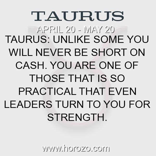 Fact about Taurus: Taurus: Unlike some you will never be short on cash. You are one of those that is so practical that even leaders turn to you for strength. #taurus, #taurusfact, #zodiac. More info here: www.horozo.com