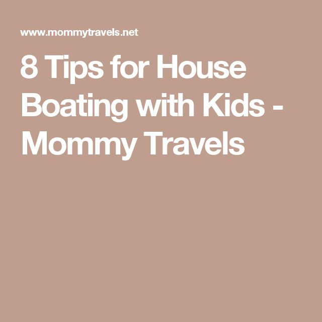 8 Tips for House Boating with Kids - Mommy Travels