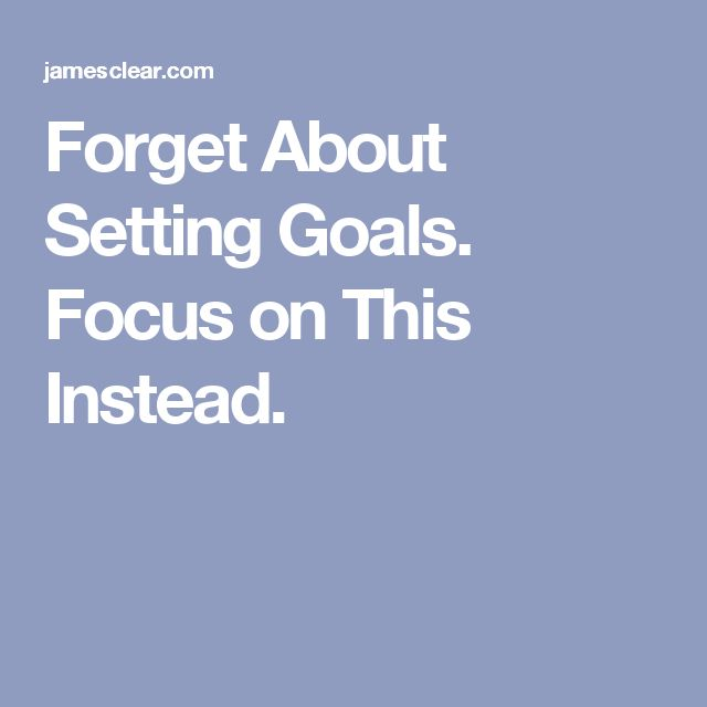 Forget About Setting Goals. Focus on This Instead.