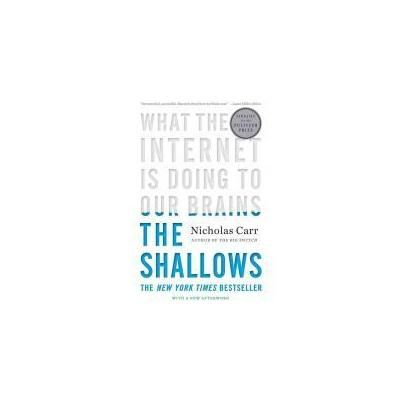The Shallows: What the Internet Is Doing to Our Brains: Nicholas Carr: 9780393339758: Amazon.com: Books -- Sounds interesting