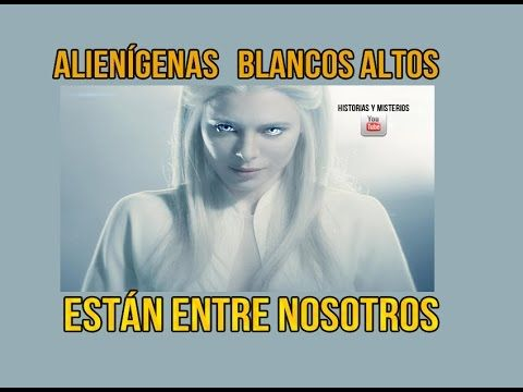 Los extraterrestres Blancos Altos están entre nosotros - Alienígenas en la tierra - YouTube