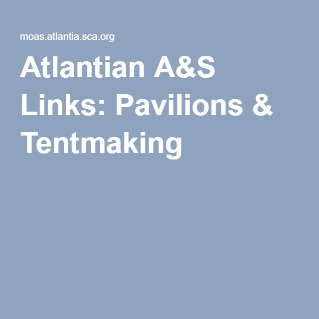 Atlantian A&S Links: Pavilions & Tentmaking