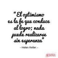 El optimismo es la fe que conduce al logro; nada puede realizarse sin esperanza. Hellen Keller