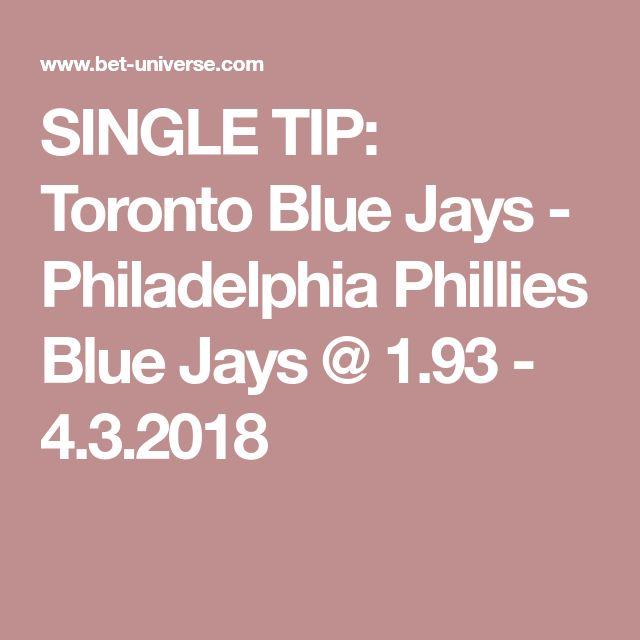 SINGLE TIP: Toronto Blue Jays - Philadelphia Phillies  Blue Jays @ 1.93 - 4.3.2018