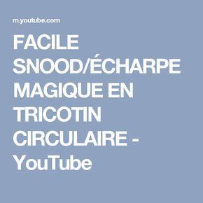 FACILE SNOOD/ÉCHARPE MAGIQUE EN TRICOTIN CIRCULAIRE - YouTube