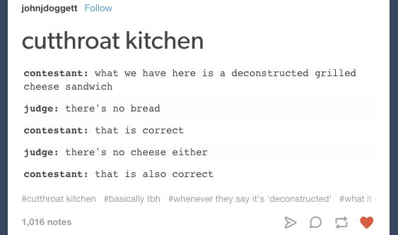 Really, Cutthroat dishes are basically this every time: | 23 Tumblr Posts That…