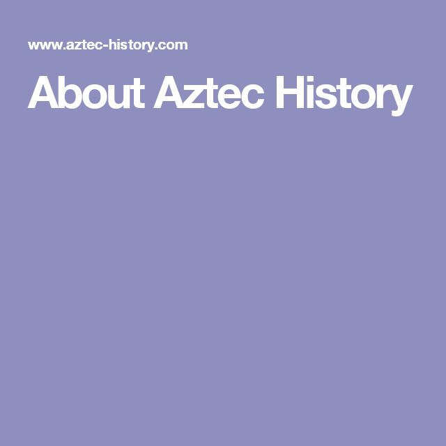 About Aztec History