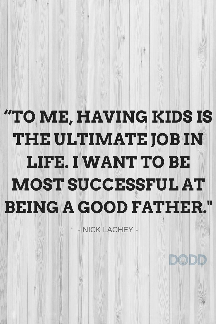To me, having kids is the ultimate job in life. I want to be most successful at being a good father. - Nick Lachey #quote