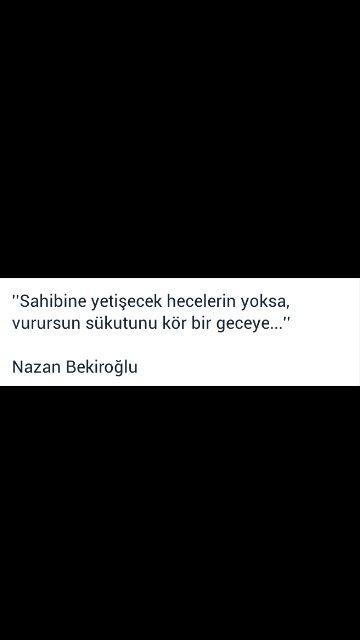 Sahibine yetişecek hecelerin yoksa vurursun sükûtunu kör bir gece  Nazan Bekiroğlu