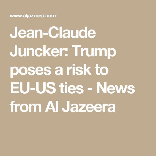 Jean-Claude Juncker: Trump poses a risk to EU-US ties - News from Al Jazeera