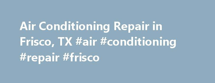 Air Conditioning Repair in Frisco, TX #air #conditioning #repair #frisco http://namibia.remmont.com/air-conditioning-repair-in-frisco-tx-air-conditioning-repair-frisco/  Air Conditioning Repair in Frisco, TX Frisco, TX Licensed, Certified Air Conditioning Contractor A#1 s Air Conditioning Repair Frisco Texas technicians are the finest service team for your air conditioner. Call 214-613-0479. Properly maintaining you a/c unit will save money everyday because it will keep it running…