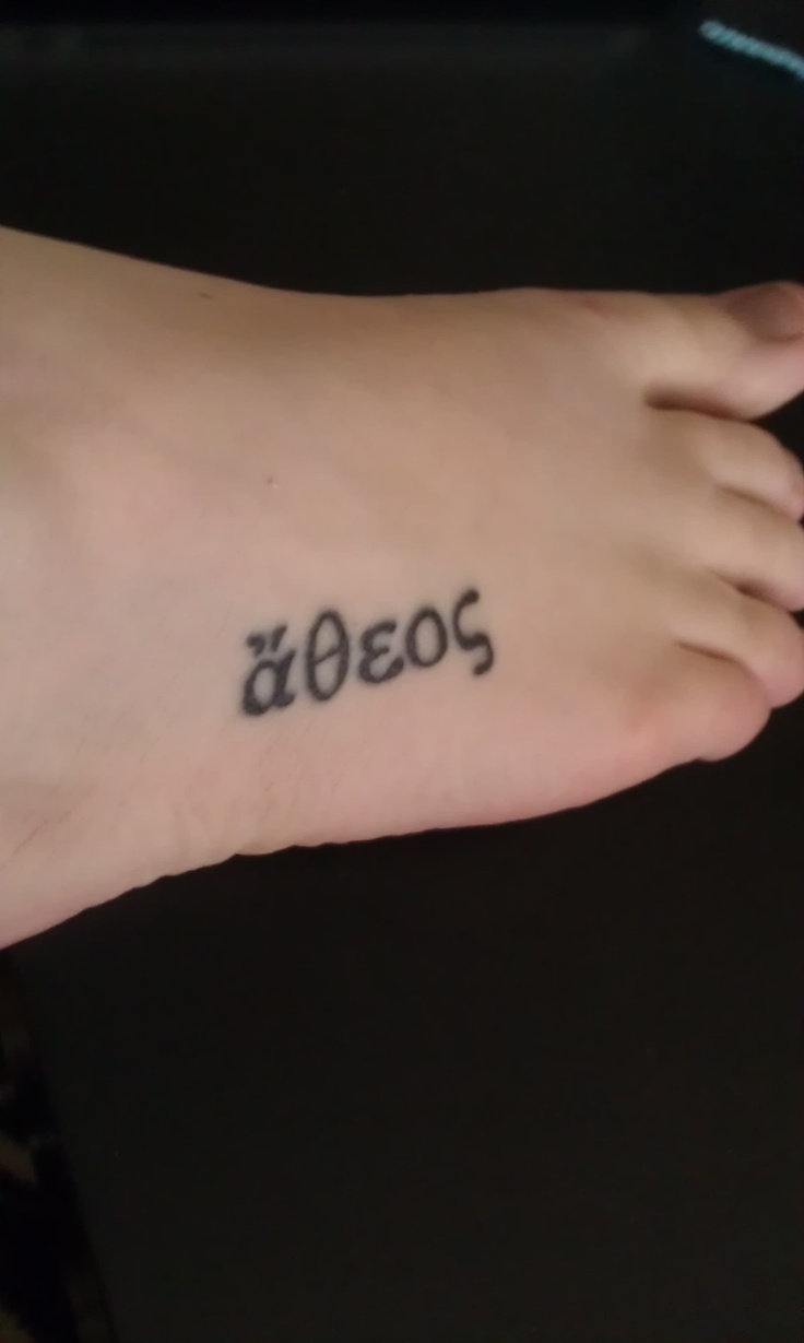 """Atheos"" foot tattoo. Greek word meaning ""Without gods."" or Atheist."