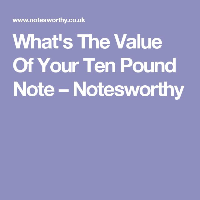 What's The Value Of Your Ten Pound Note – Notesworthy