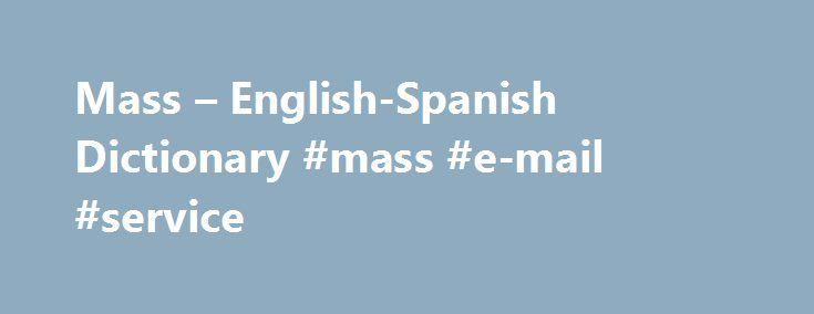"Mass – English-Spanish Dictionary #mass #e-mail #service http://flight.nef2.com/mass-english-spanish-dictionary-mass-e-mail-service/  # Online Language Dictionaries mass brandn noun. Refers to person, place, thing, quality, etc. (mass-marketed commercial product) marca muy popular grupo nom grupo nominal. Expresión que combina un sustantivo con sus modificadores y complementos, que forman una expresión compuesta usual, sin llegar a ser una locución nominal fija (""adjudicación de herencia""…"