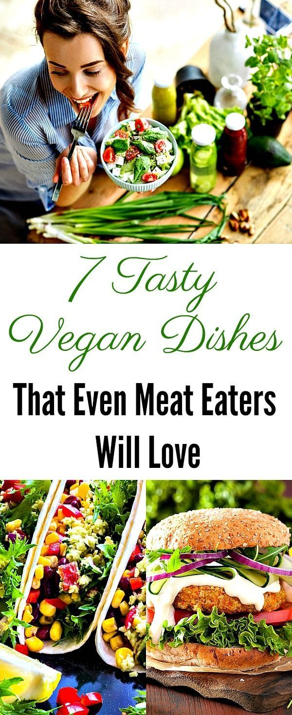 7 Tasty Vegan Dishes That Even Meat Eaters Will Love In 2020 Vegan Dishes Meat Lovers Recipes Vegetarian Dishes