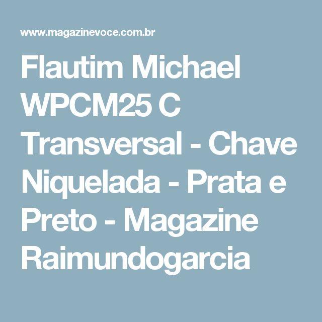 Flautim Michael WPCM25 C Transversal - Chave Niquelada - Prata e Preto - Magazine Raimundogarcia