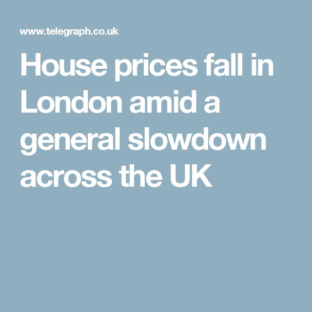 House prices fall in London amid a general slowdown across the UK