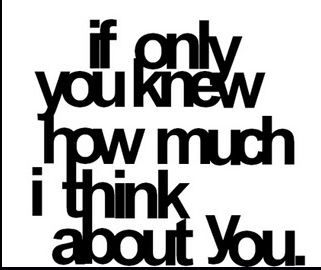 This is true.. Even tho things didn't end up how i wanted it. I still think about you everyday. And it hurts..:-/