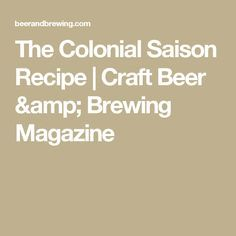 The Colonial Saison Recipe | Craft Beer & Brewing Magazine