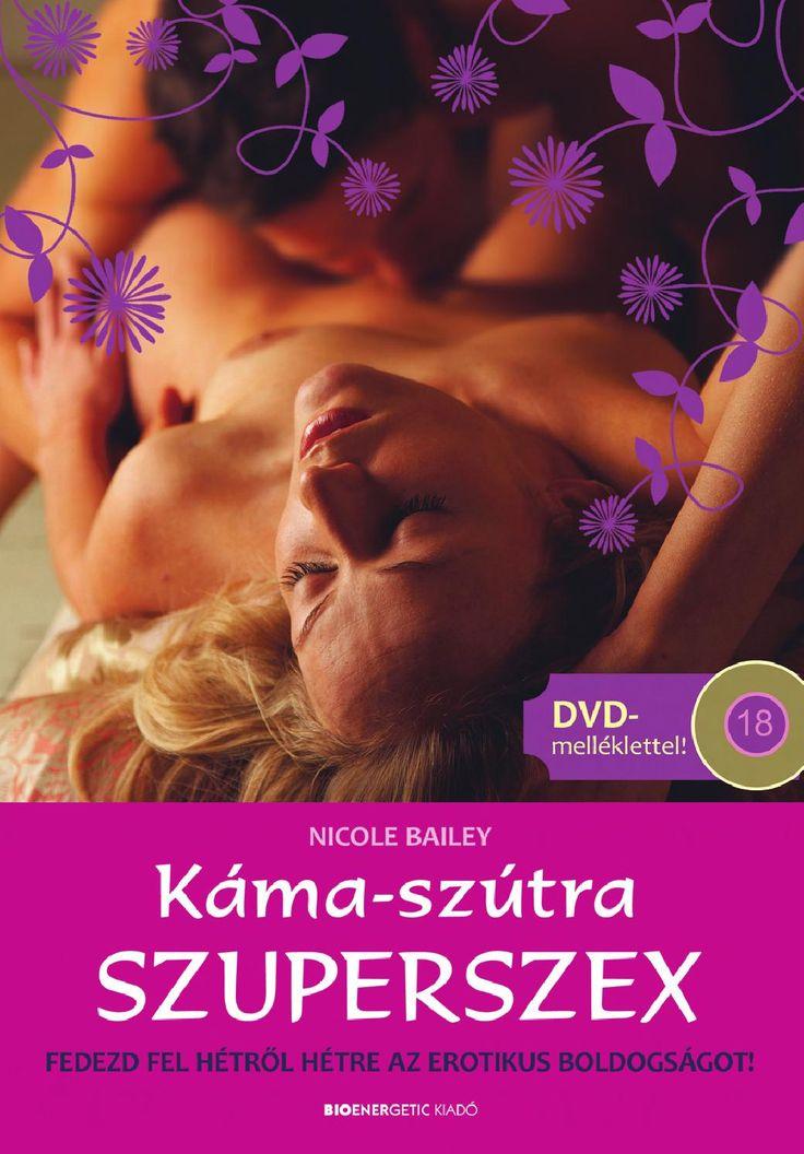 Nicole Bailey: Káma-szútra Szuperszex+ ajándék Káma-szútra DVD  A Káma-szútra Szuperszex egyesíti magában az ősi bölcsességeket és a szexszel kapcsolatos jelenkori tudásunkat. Érzéki felfedező körút, amely során a művészi képek és a részletes útmutatások segítségével megismerheted és elsajátíthatod a klasszikus keleti erotikus művekben leírt 52 legizgalmasabb szeretkezési pozíciót.  Az egyes fejezetek tartalmából:      Kéjvágyó érzékiség – itt azokat a testhelyzeteket mutatjuk be, amelyek…