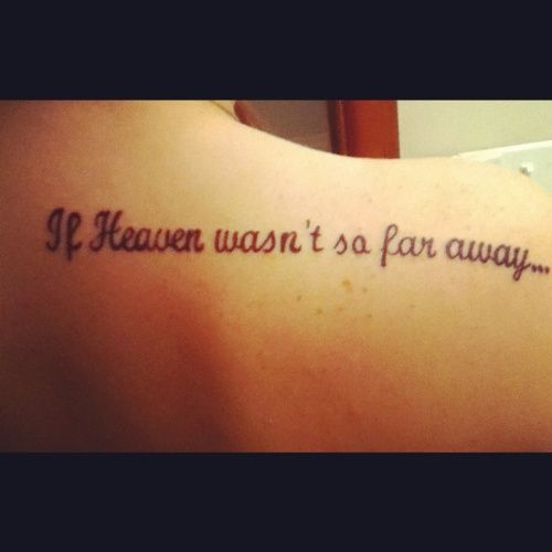 Tattoo Quotes For Passed Loved Ones: If Heaven Wasn't So Far Away Tattoo