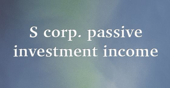 Rentals not treated as passive investment income for S corporation purposes. In some cases, having too much passive income, which may include rent, can cause an S corp to lose its S status. But rents included in the definition of passive investment income for S corp purposes exclude those derived in the active trade or business of renting property. The IRS has privately ruled that a corporation's rental income from owning and operating a medical office complex won't be treated as passive…