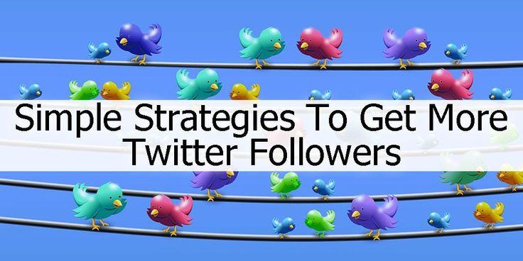 Simple-Strategies-To-get-More-Twitter-Followers, Twitter Tips, marketing with Twitter, Twitter Followers