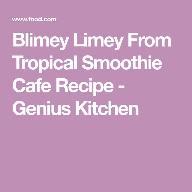 Blimey Limey From Tropical Smoothie Cafe Recipe - Genius Kitchen