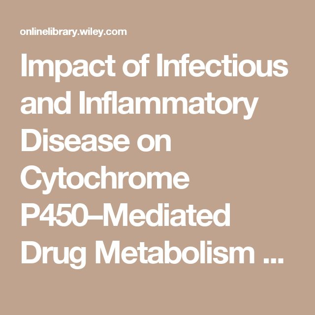Impact of Infectious and Inflammatory Disease on Cytochrome P450–Mediated Drug Metabolism and Pharmacokinetics - Morgan - 2009 - Clinical Pharmacology & Therapeutics - Wiley Online Library