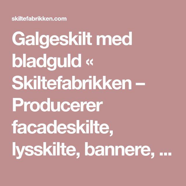 Galgeskilt med bladguld « Skiltefabrikken – Producerer facadeskilte, lysskilte, bannere, styropor, bildekorationer, folie, ring 35 43 60 60