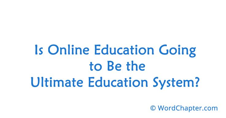 Is Online Education Going to Be the Ultimate Education System? | Online Degrees