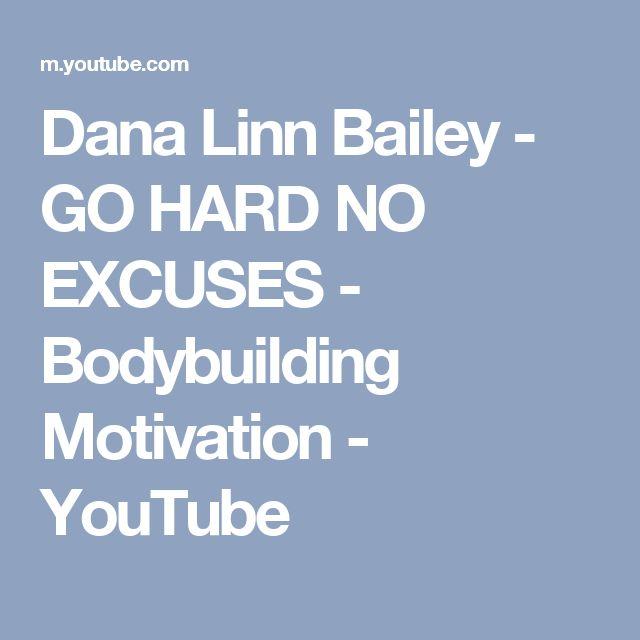 Dana Linn Bailey - GO HARD NO EXCUSES - Bodybuilding Motivation - YouTube