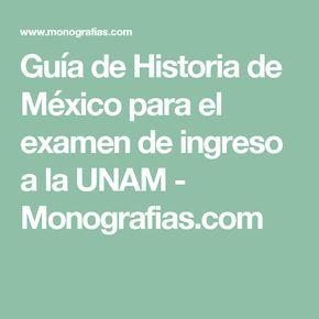 Guía de Historia de México para el examen de ingreso a la UNAM - Monografias.com