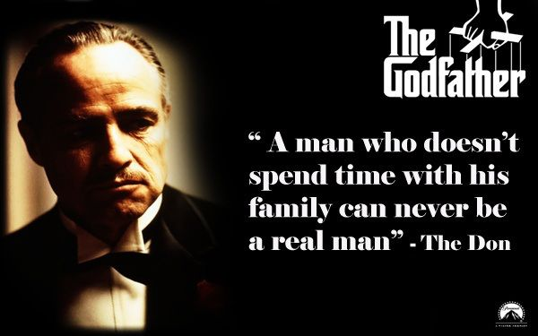 Family maketh man (a quote from The Godfather)