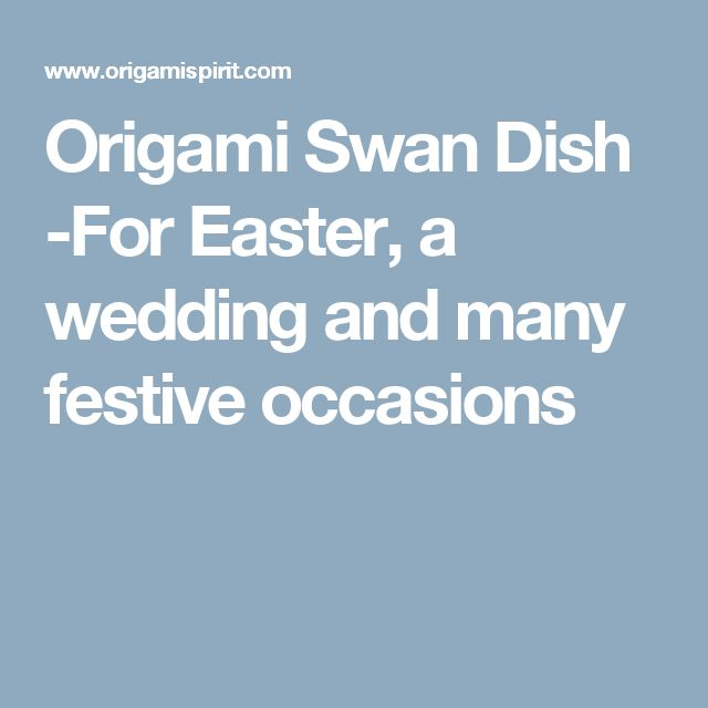 Origami Swan Dish -For Easter, a wedding and many festive occasions
