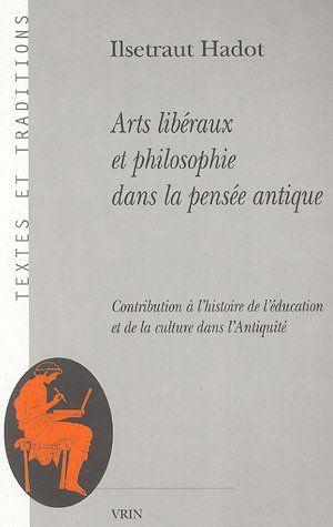 Arts libéraux et philosophie dans la pensée antique : Contribution à l'histoire de l'éducation et de la culture dans l'Antiquité de Ilsetraut Hadot http://www.amazon.fr/dp/2711618234/ref=cm_sw_r_pi_dp_LIA8vb023CKAB