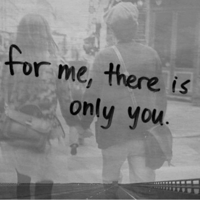 For me there is only you. <3 There will never be anybody else in my life but you my beloved husband. xxx <3