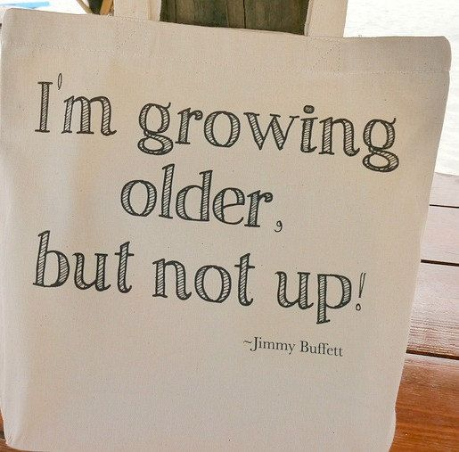 Canvas Tote Bag - Im Growing Older But Not Up - Jimmy Buffett - Song Lyrics - Quote Tote. $14,99, via Etsy.
