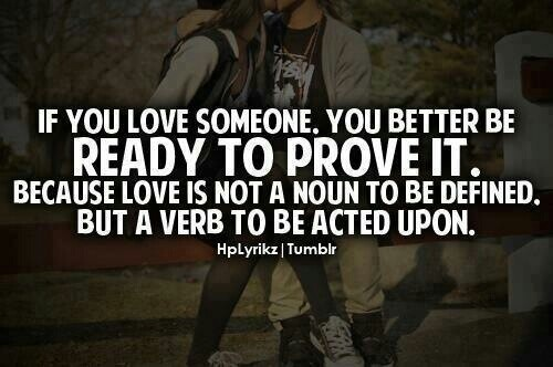 If You Really Love Someone You Better Be Ready To Prove It
