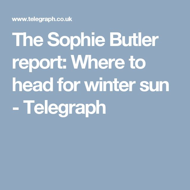 The Sophie Butler report: Where to head for winter sun - Telegraph